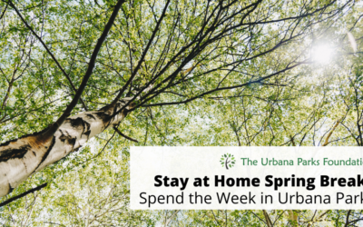 Stay at Home Spring Break: Spend the Week in Urbana Parks